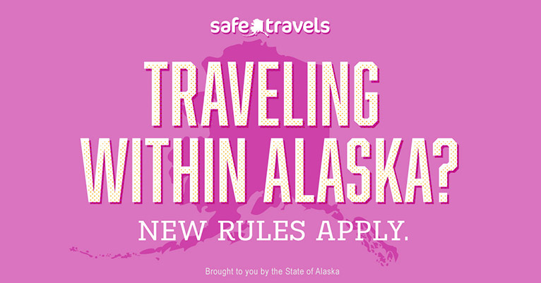 Traveling Within Alaska? New Rules Apply